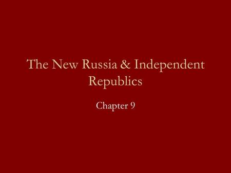 The New Russia & Independent Republics Chapter 9.