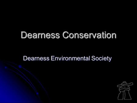 Dearness Conservation Dearness Environmental Society.