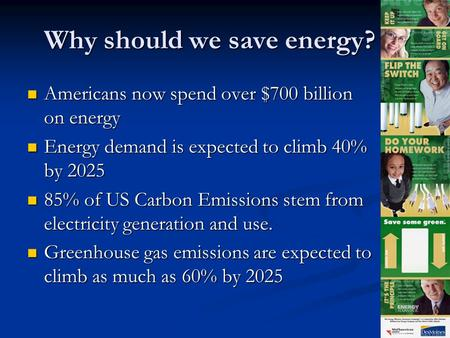 Why should we save energy? Americans now spend over $700 billion on energy Americans now spend over $700 billion on energy Energy demand is expected to.