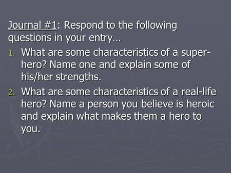 Journal #1: Respond to the following questions in your entry… 1. What are some characteristics of a super- hero? Name one and explain some of his/her strengths.