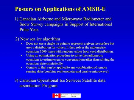 1) Canadian Airborne and Microwave Radiometer and Snow Survey campaigns in Support of International Polar Year. 2) New sea ice algorithm Does not use a.