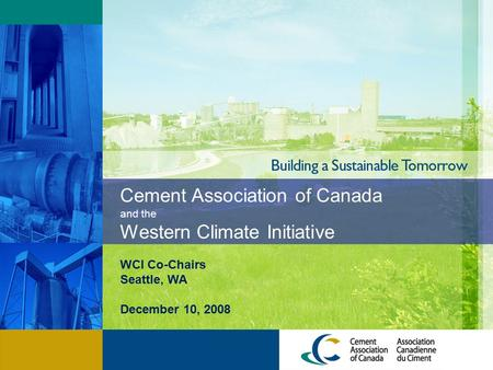 Cement Association of Canada and the Western Climate Initiative WCI Co-Chairs Seattle, WA December 10, 2008.