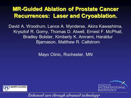 MR-Guided Ablation of Prostate Cancer Recurrences: Laser and Cryoablation. David A. Woodrum, Lance A. Mynderse, Akira Kawashima, Krysztof R. Gorny, Thomas.
