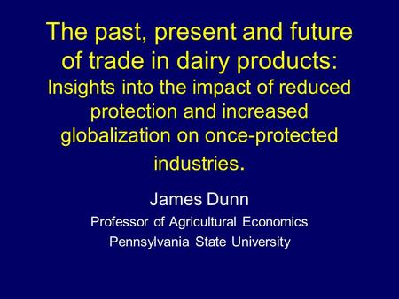 The past, present and future of trade in dairy products: Insights into the impact of reduced protection and increased globalization on once-protected industries.