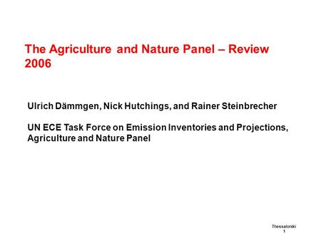 The Agriculture and Nature Panel – Review 2006 Thessaloniki 1 Ulrich Dämmgen, Nick Hutchings, and Rainer Steinbrecher UN ECE Task Force on Emission Inventories.