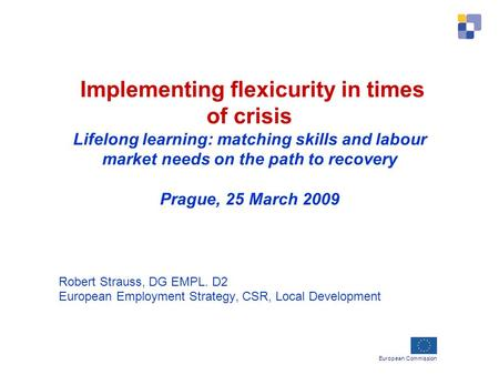 European Commission Implementing flexicurity in times of crisis Lifelong learning: matching skills and labour market needs on the path to recovery Prague,