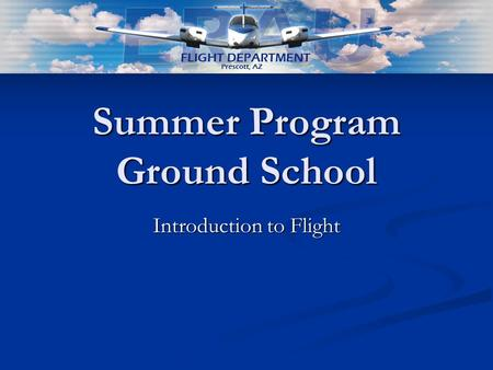 Summer Program Ground School Introduction to Flight.