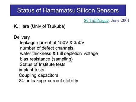 Status of Hamamatsu Silicon Sensors K. Hara (Univ of Tsukuba) Delivery leakage current at 150V & 350V number of defect channels wafer thickness & full.