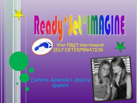 Your FIRST step towards SELF-DETERMINATION Owners: Amanda & Jessica Gajeski.