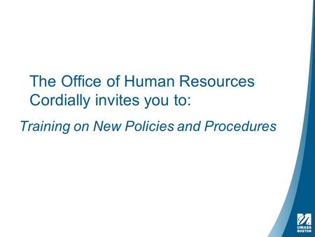 The Office of Human Resources Cordially invites you to: Training on New Policies and Procedures.