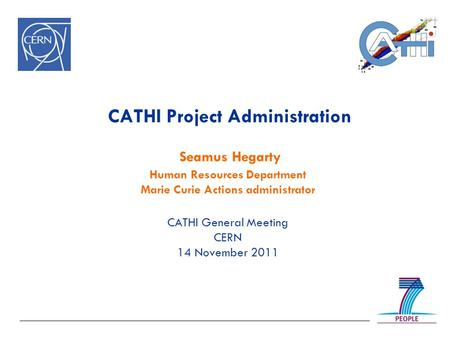 CATHI Project Administration Seamus Hegarty Human Resources Department Marie Curie Actions administrator CATHI General Meeting CERN 14 November 2011.