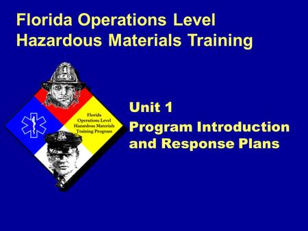 Florida Operations Level Hazardous Materials Training Unit 1 Program Introduction and Response Plans.