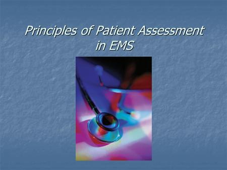 Principles of Patient Assessment in EMS. Sizing Up the Scene.