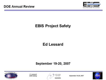 September 19-20, 2007 E. Lessard EBIS Safety EBIS Project Safety Ed Lessard September 19-20, 2007 DOE Annual Review.