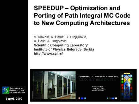 Sep 08, 2009 SPEEDUP – Optimization and Porting of Path Integral MC Code to New Computing Architectures V. Slavnić, A. Balaž, D. Stojiljković, A. Belić,