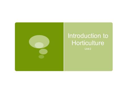 Introduction to Horticulture Unit 2. Introduction to Horticulture Framework 2.1.