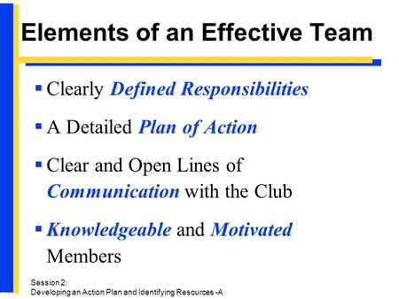 Elements of an Effective Team  Clearly Defined Responsibilities  A Detailed Plan of Action  Clear and Open Lines of Communication with the Club  Knowledgeable.