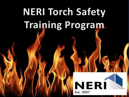 GOALS & OBJECTIVES Set forth criteria for safe torch down roof system applications. Define & understand acceptable thermal barriers. Educate on safe torch.