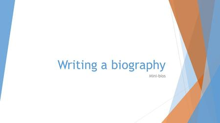 Writing a biography Mini-bios. Steps to biographical writing  Biographies tell the story of a person's life. In short bios like this one, you should.