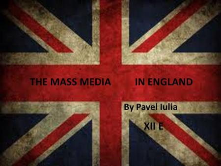 THE MASS MEDIAIN ENGLAND By Pavel Iulia XII E. The Media of the United Kingdom is diverse in its content and views, although there have been many controversies.