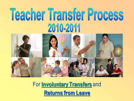 Involuntary Transfers For Involuntary Transfers and Returns from Leave.