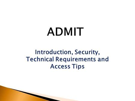 Introduction, Security, Technical Requirements and Access Tips ADMIT.