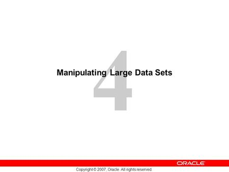 4 Copyright © 2007, Oracle. All rights reserved. Manipulating Large Data Sets.