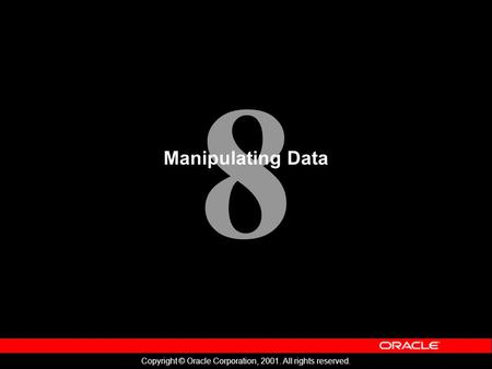 8 Copyright © Oracle Corporation, 2001. All rights reserved. Manipulating Data.