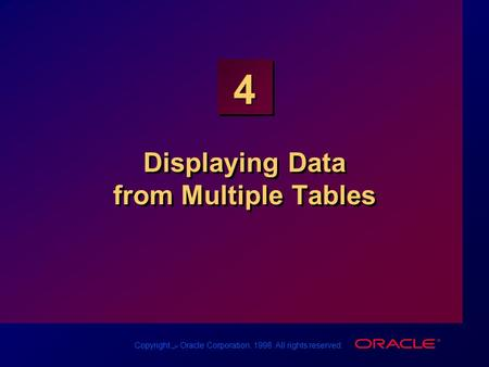 Copyright س Oracle Corporation, 1998. All rights reserved. 4 Displaying Data from Multiple Tables.