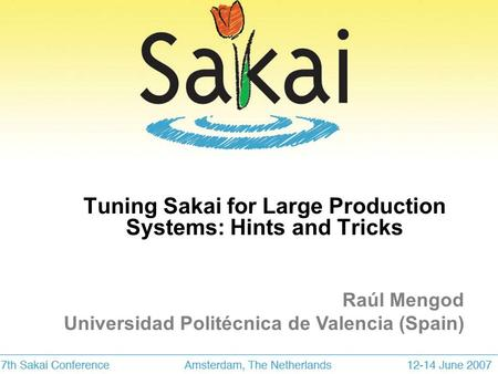 Tuning Sakai for Large Production Systems: Hints and Tricks Raúl Mengod Universidad Politécnica de Valencia (Spain)