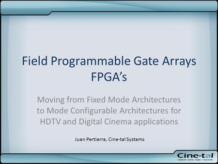 Field Programmable Gate Arrays FPGA's Moving from Fixed Mode Architectures to Mode Configurable Architectures for HDTV and Digital Cinema applications.