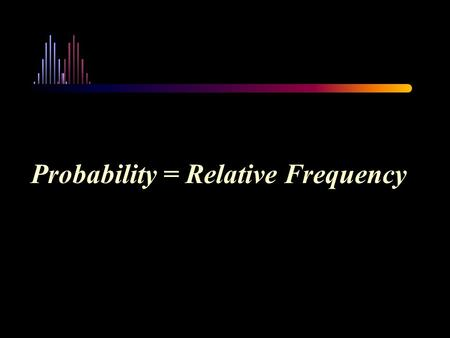 Probability = Relative Frequency. Typical Distribution for a Discrete Variable.