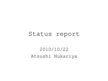 Status report 2010/10/22 Atsushi Nukariya. Progress ・ Progress is as follows. 1. Confirm to transfer data from SiTCP to PC. 2. Create software which read.