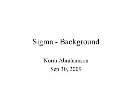 Sigma - Background Norm Abrahamson Sep 30, 2009. Sigma for CEUS EPRI (2006) –Truncation of log-normal distribution –Evaluation of Application of NGA sigma.