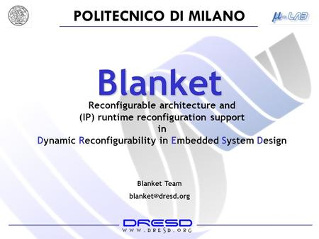 POLITECNICO DI MILANO Blanket Team Blanket Reconfigurable architecture and (IP) runtime reconfiguration support in Dynamic Reconfigurability.