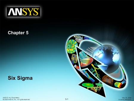 5-1 ANSYS, Inc. Proprietary © 2009 ANSYS, Inc. All rights reserved. May 28, 2009 Inventory #002670 Chapter 5 Six Sigma.