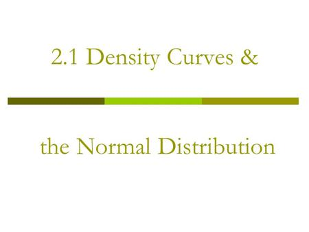 2.1 Density Curves & the Normal Distribution. REVIEW: To describe distributions we have both graphical and numerical tools.  Graphically: histograms,