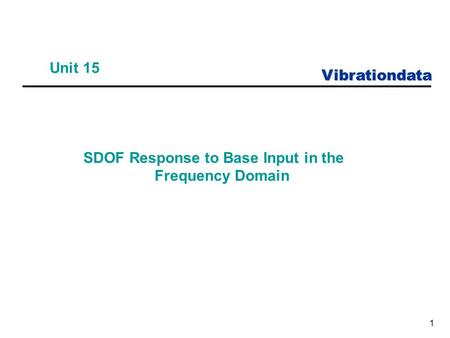 Vibrationdata 1 Unit 15 SDOF Response to Base Input in the Frequency Domain.