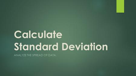 Calculate Standard Deviation ANALYZE THE SPREAD OF DATA.