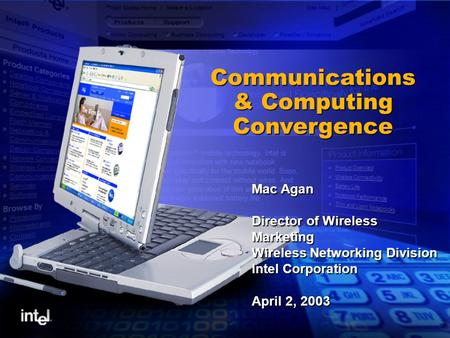 Communications & Computing Convergence Mac Agan Director of Wireless Marketing Wireless Networking Division Intel Corporation April 2, 2003.