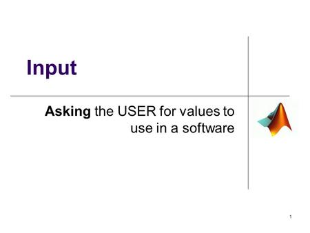 Asking the USER for values to use in a software 1 Input.