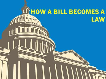 HOW A BILL BECOMES A LAW.  Schoolhouse Rock- How a Bill Becomes a Law - YouTube Schoolhouse Rock- How a Bill Becomes a Law - YouTube SCHOOLHOUSE ROCK.