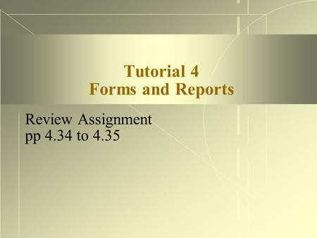Tutorial 4 Forms and Reports Review Assignment pp 4.34 to 4.35.