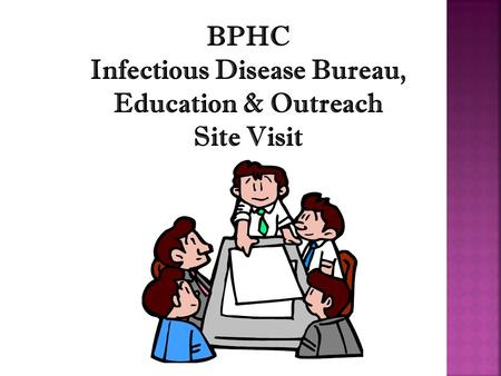 BPHC Infectious Disease Bureau, Education & Outreach Site Visit.