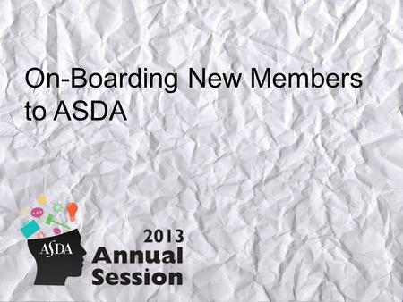 On-Boarding New Members to #ASDAnet What is On-Boarding? A systematic way of reaching out to new members during the initial 90 days through.