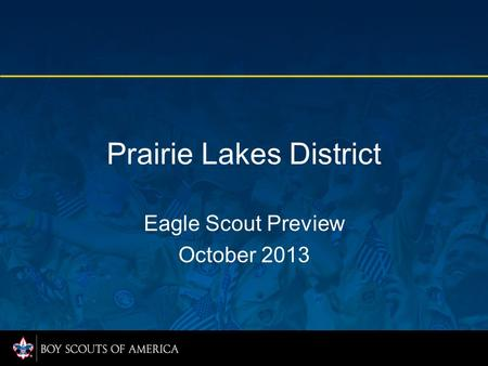Prairie Lakes District Eagle Scout Preview October 2013.