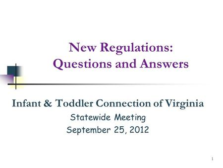 New Regulations: Questions and Answers Infant & Toddler Connection of Virginia Statewide Meeting September 25, 2012 1.