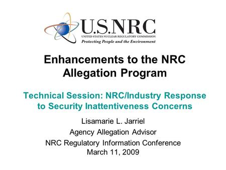 Enhancements to the NRC Allegation Program Technical Session: NRC/Industry Response to Security Inattentiveness Concerns Lisamarie L. Jarriel Agency Allegation.