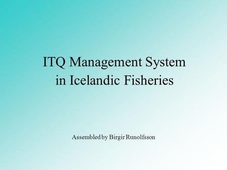 ITQ Management System in Icelandic Fisheries Assembled by Birgir Runolfsson.
