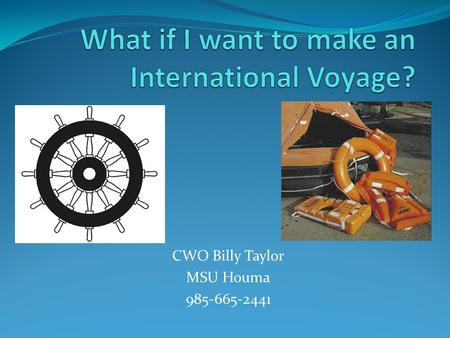 CWO Billy Taylor MSU Houma 985-665-2441. What tonnage will I use? – International Tonnage ITC unless vessel qualifies (1984 > 500 ITC and 1994 >1600 ITC)
